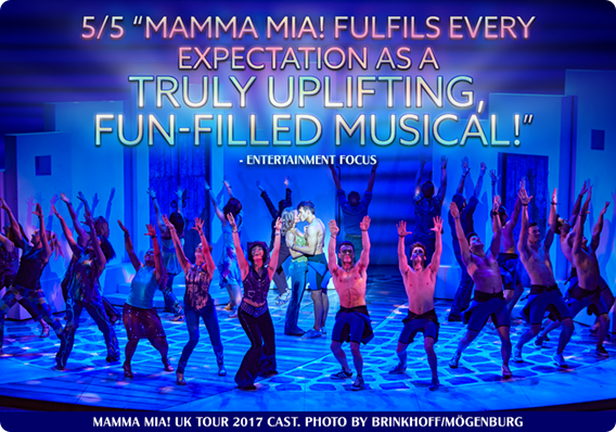 '5/5 MAMMA MIA! FULFILS EVERY EXPECTATION AS A TRULY UPLIFTING, FUN-FILLED MUSICAL!' - Entertainment Focus