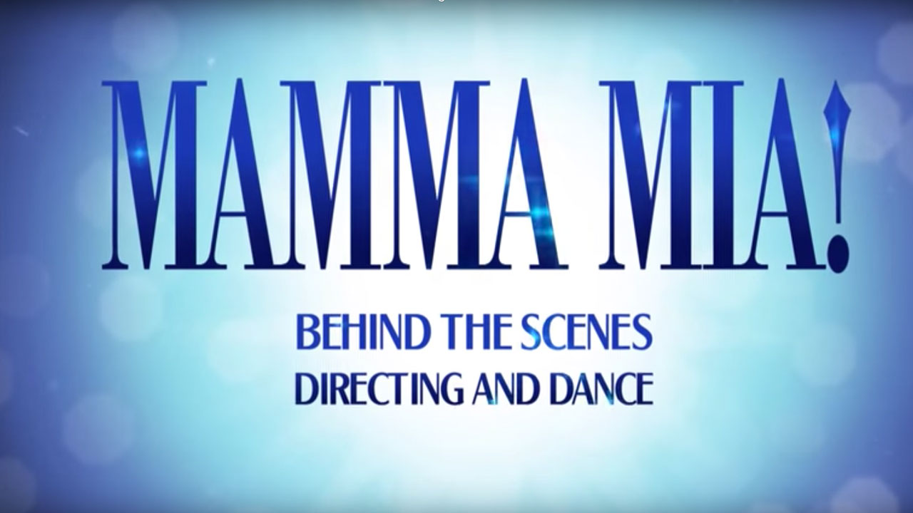 MAMMA MIA! London Behind The Scenes: Part One - Directing and Dance