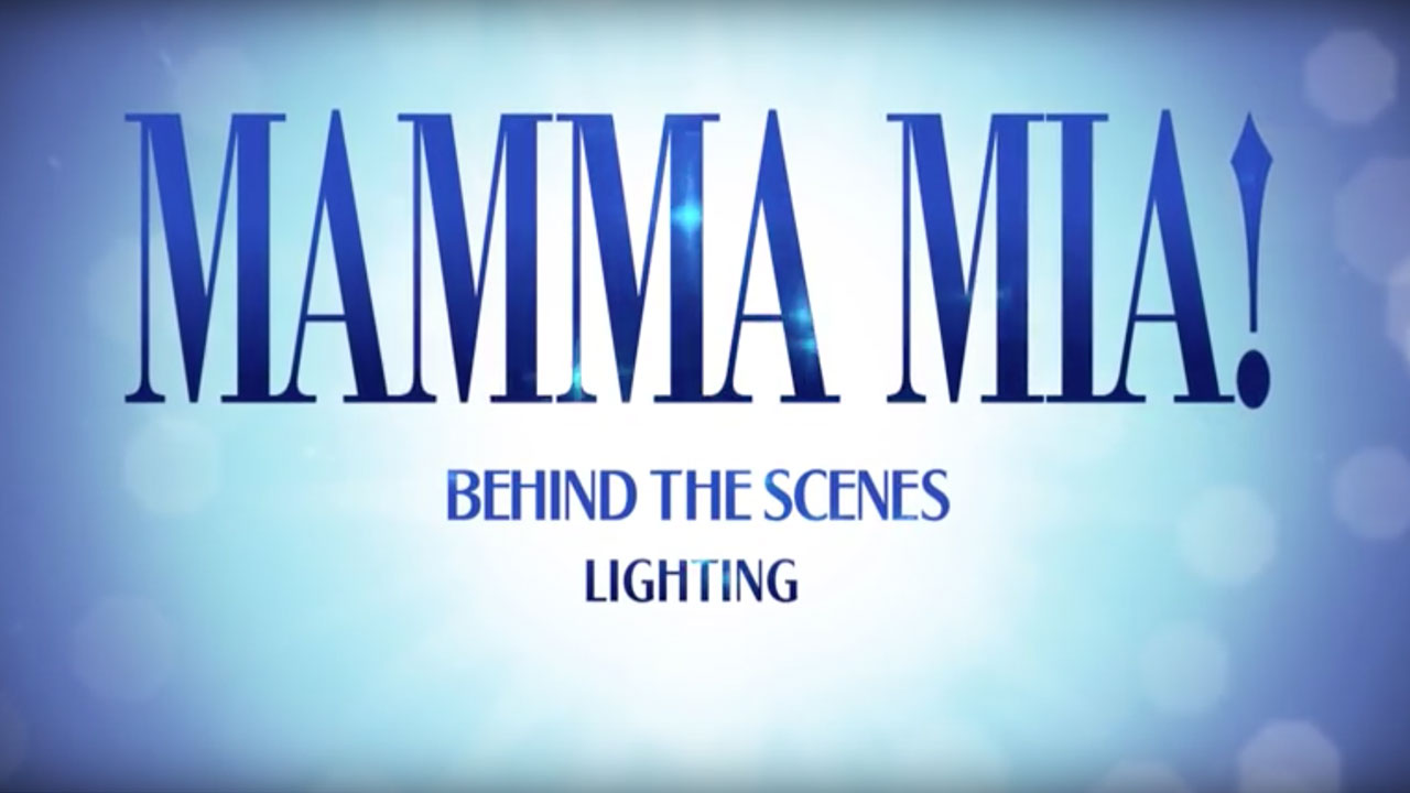 MAMMA MIA! London Behind The Scenes: Part Two - Lighting